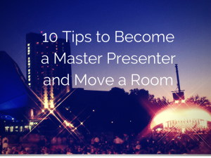 10 tips to become a master presenter and move a room