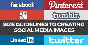 Size Guidelines to help you create Social Media Images