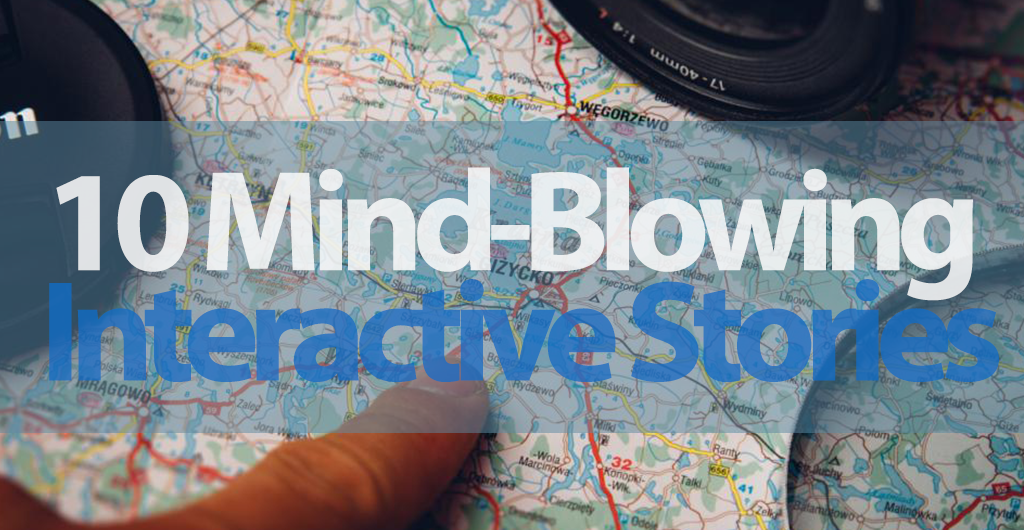 10 Mind-blowing Interactive Stories That Will Change the Way You See