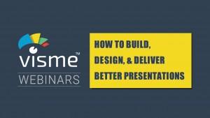 Webinar – How to Build, Design, & Deliver Better Presentations