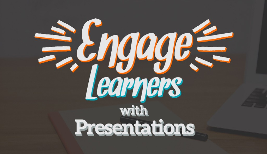 how to engage learners with innovative presentation technology