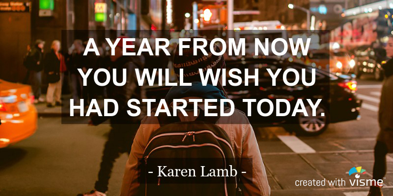 visme meme year from now you will wish you started today karen lamb