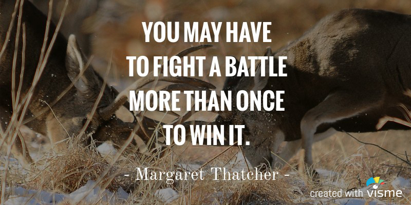 visme meme you may have to fight a battle more once to win it margaret thatcher