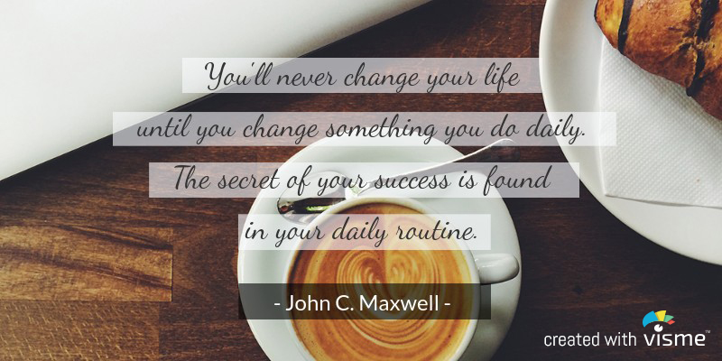 visme meme you will never change your life until change your daily routine john c maxwell