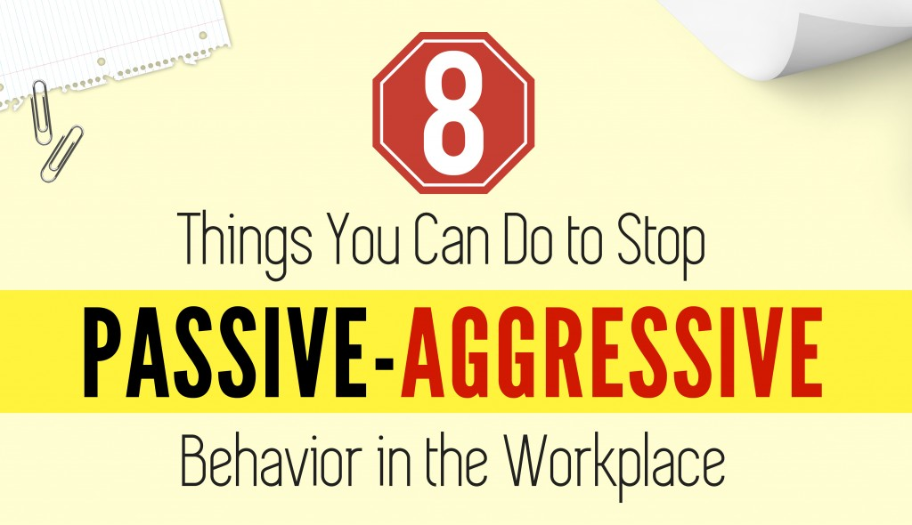 8 Things You Can Do to Stop Passive-Aggressive Behavior in the Workplace [Infographic | Quiz]
