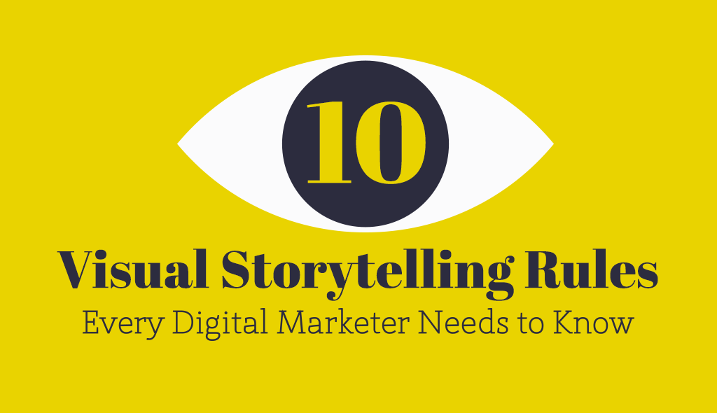 10-Visual-Storytelling-Rules every digital marketer needs to know