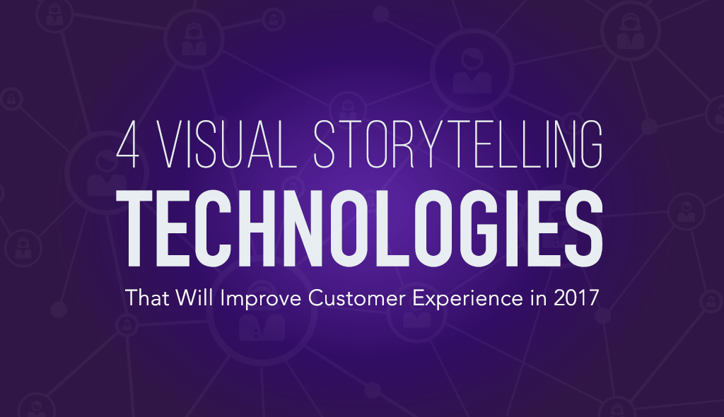 visual storytelling technologies that will improve customer experience CX