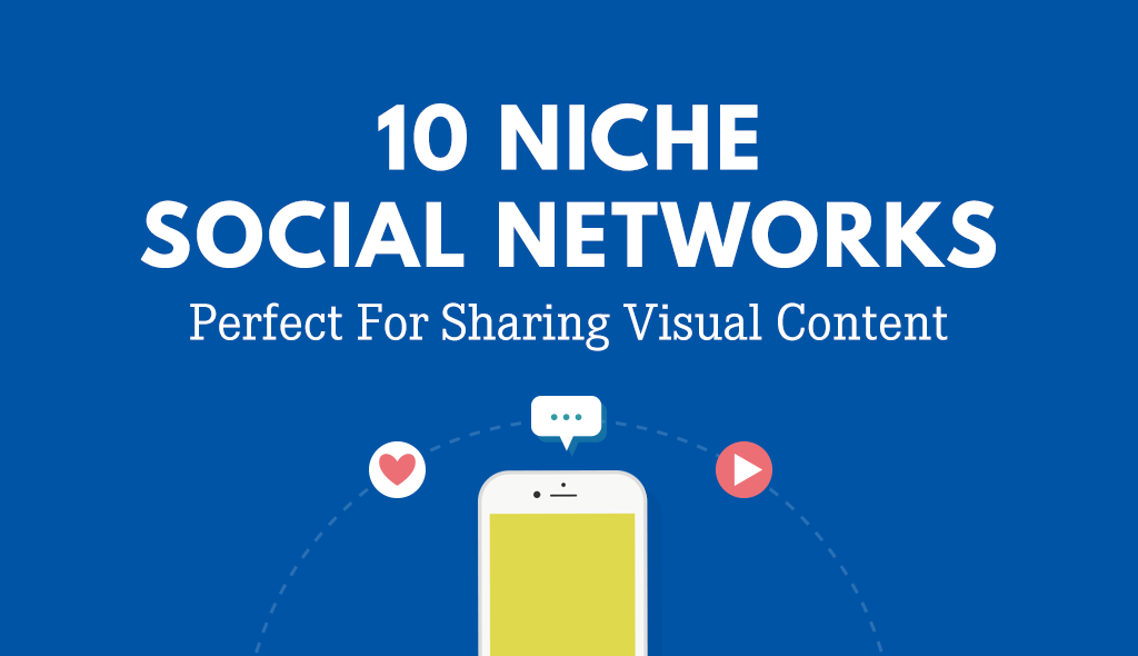 10 Niche Social Networks Perfect for Sharing Visual Content