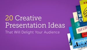 Ten Creative Presentation Ideas