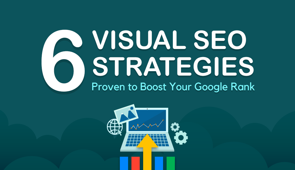 6 Visual SEO Strategies Proven to Boost Your Google Rank