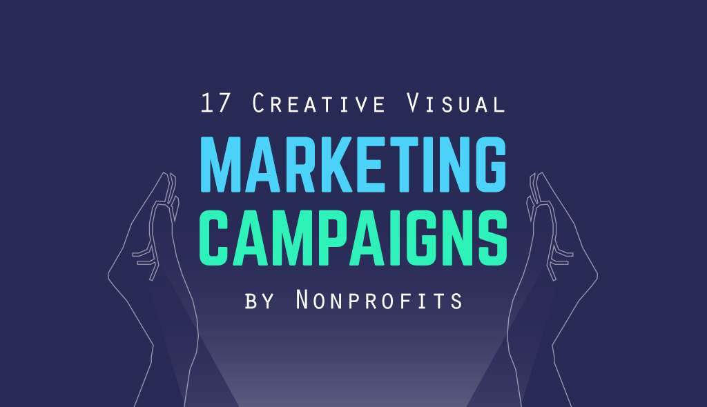 17 Creative Visual Marketing Campaigns By Nonprofits