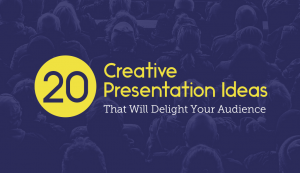 20 Creative Presentation Ideas That Will Delight Your Audience