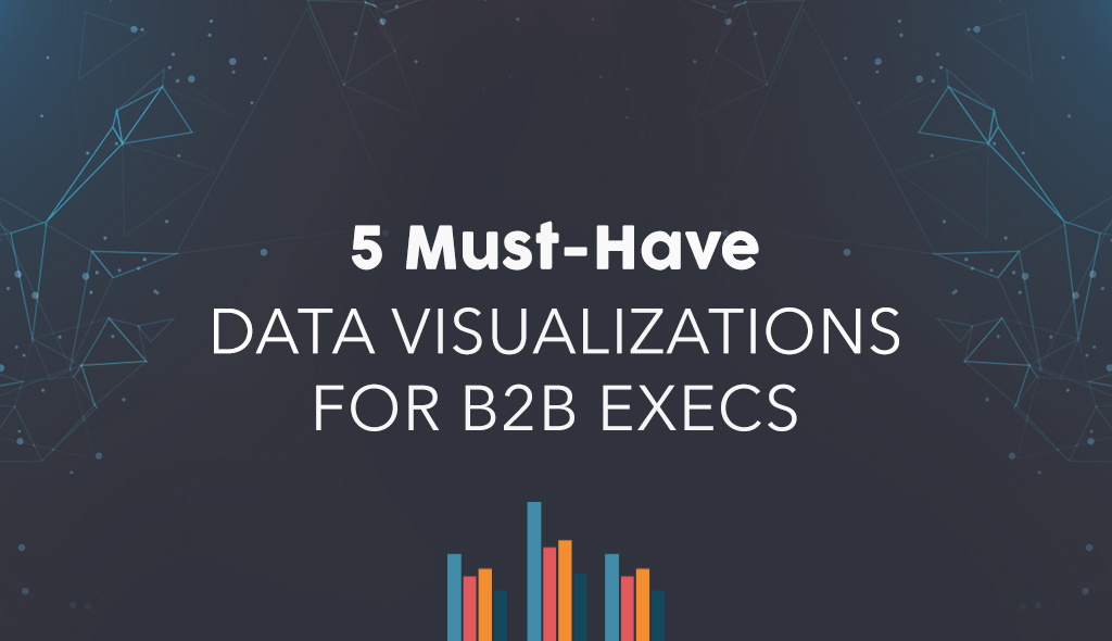 5-Must-Have-Data-Visualizations-for-B2B-Execs business graphs