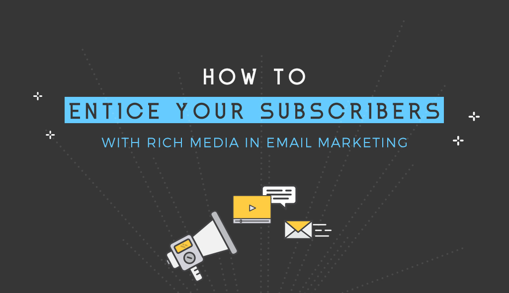 newsletter ideas How-to-Entice-your-Subscribers-with-Rich-Media-in-Email-Marketing