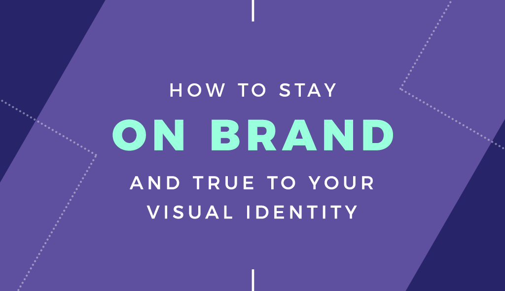 brand identity how to stay on brand and true to your visual identity