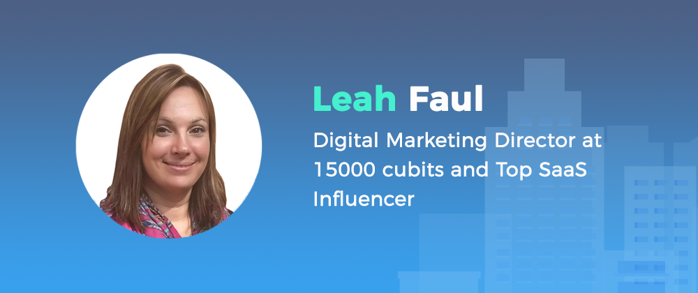 leah faul digital marketing director at 15000 cubits and top SaaS influencer