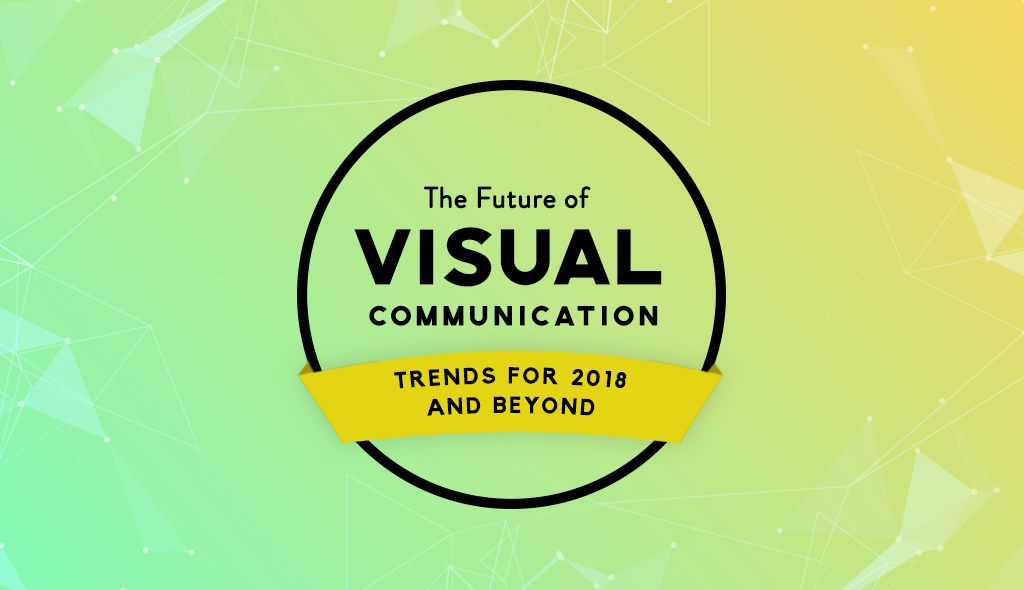 the future of communication The-Future-of-Visual-Communication-Trends for 2018 and Beyond