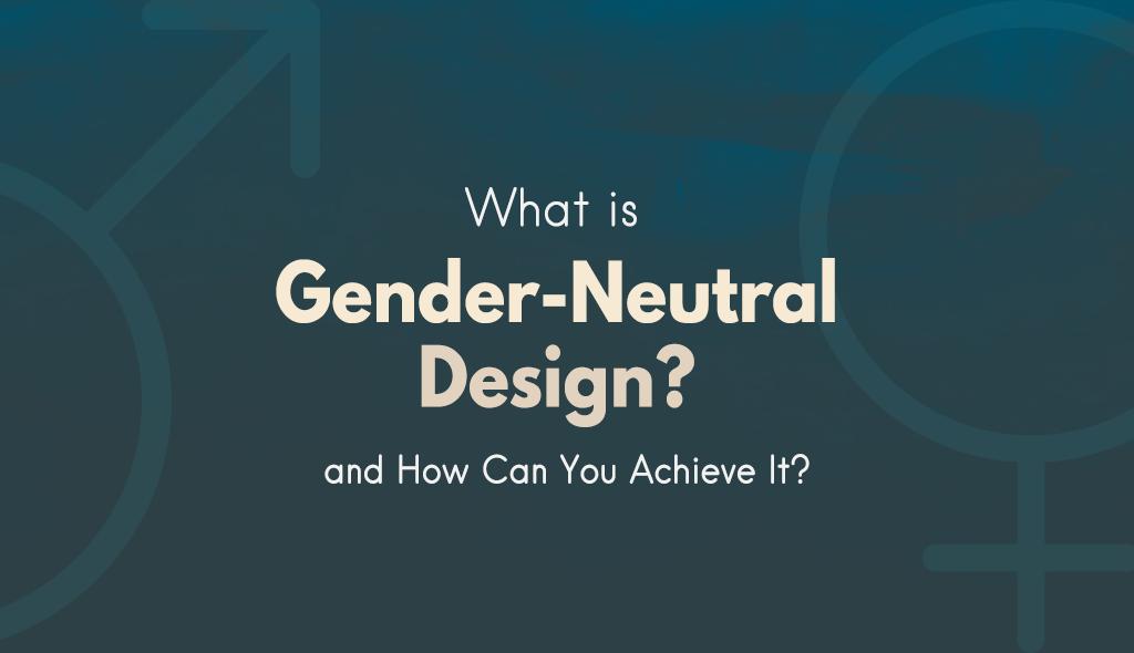 feminine masculine gender neutral design
