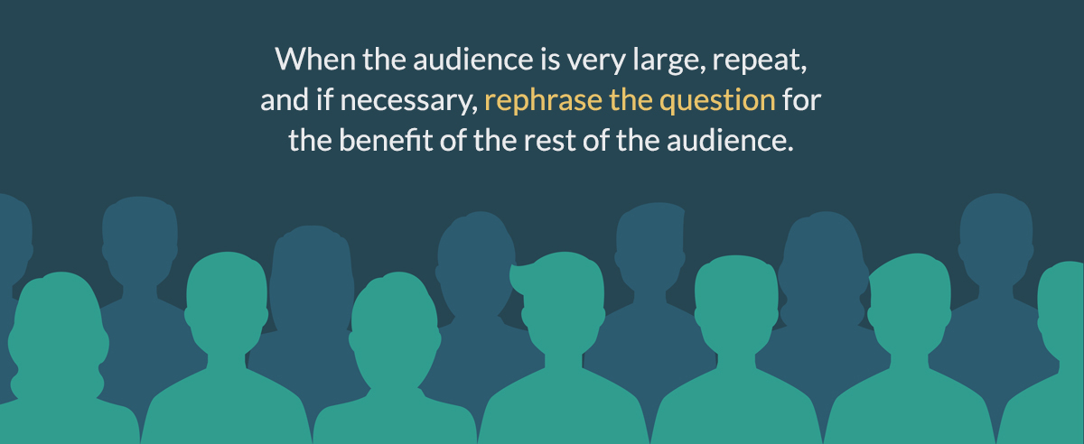 when the audience is very large, repeat and if necessary, rephrase the questions for the benefit of the rest of the audience. questions and answer session q&a sessions