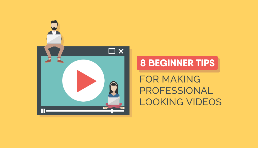 beginner video tips for making professional-looking videos