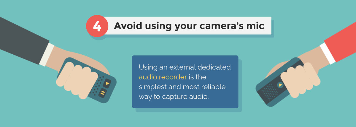 beginner video tips for making professional-looking videos avoid using your camera's mic