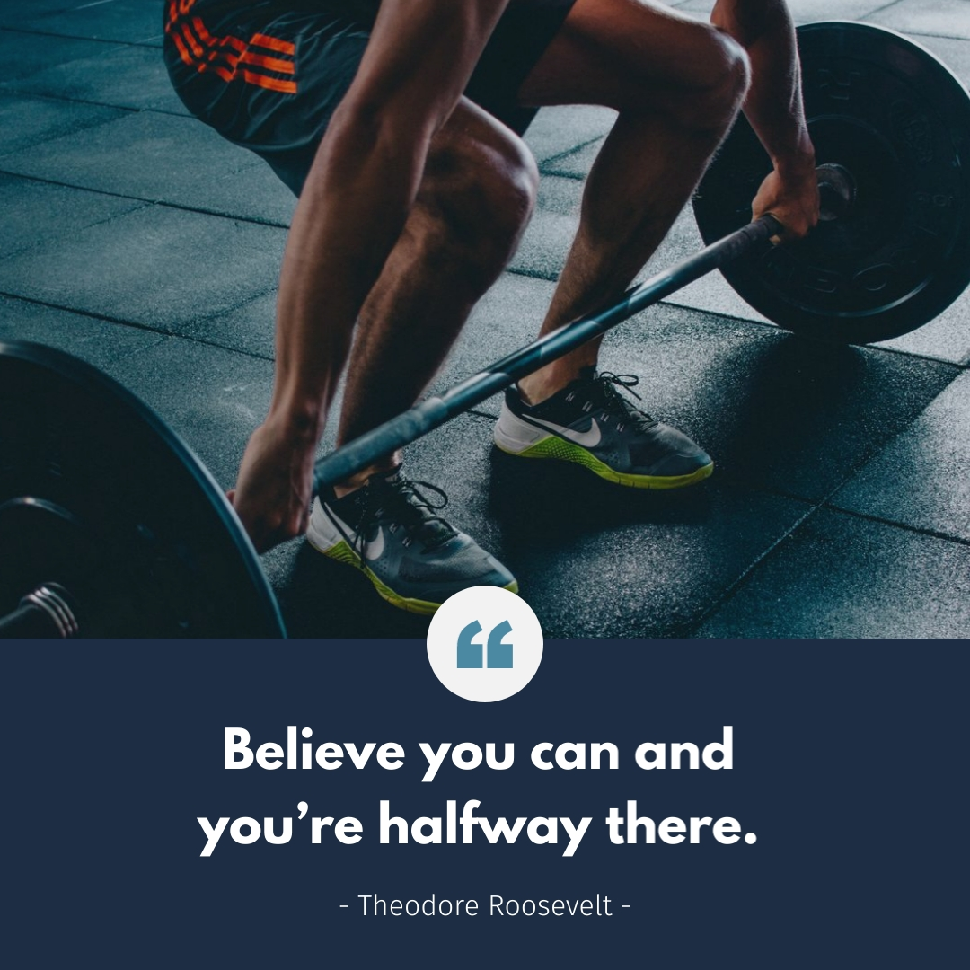 """""""Believe you can and you're halfway there."""" – Theodore Roosevelt"""