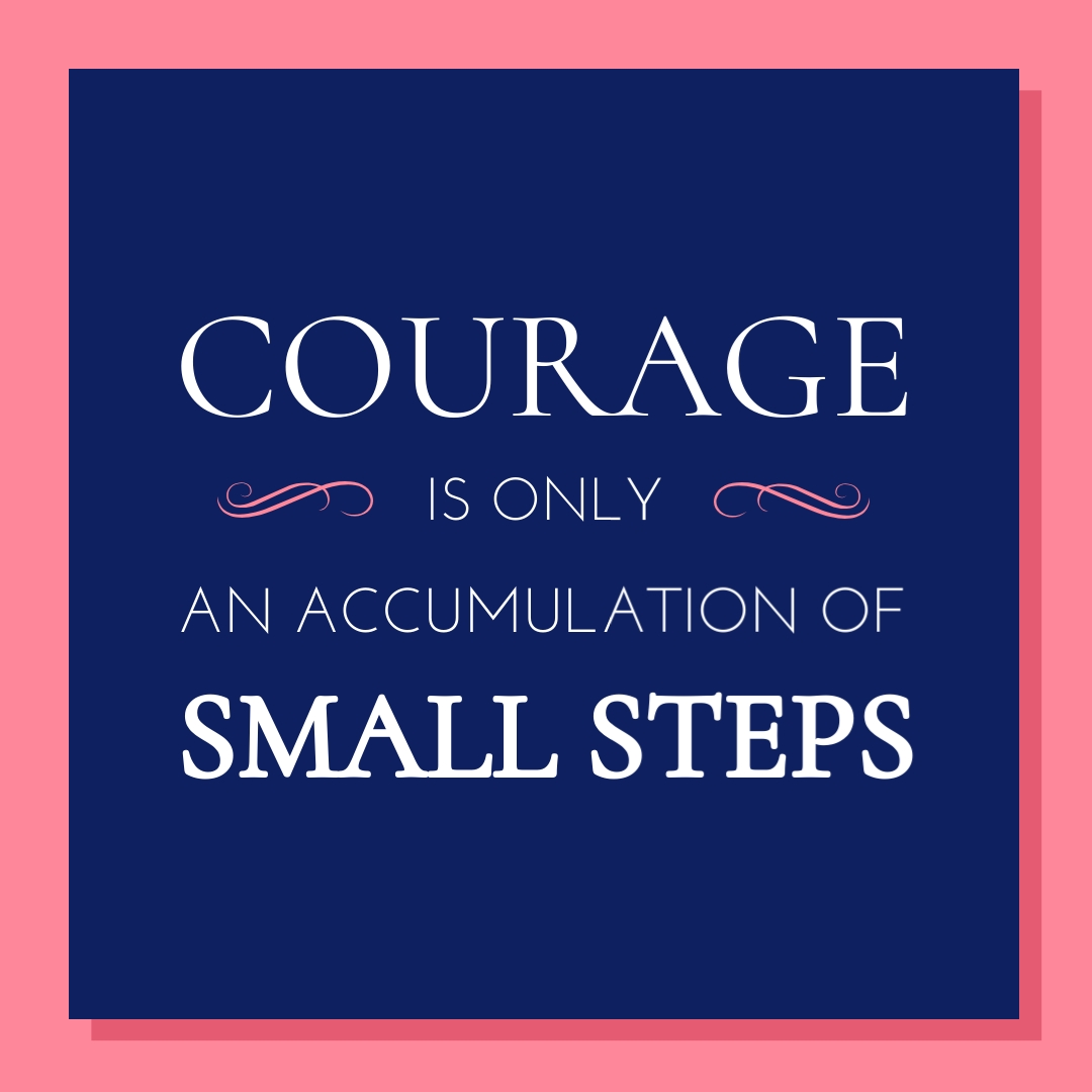 """""""Courage is only an accumulation of small steps."""" – George Konrad"""