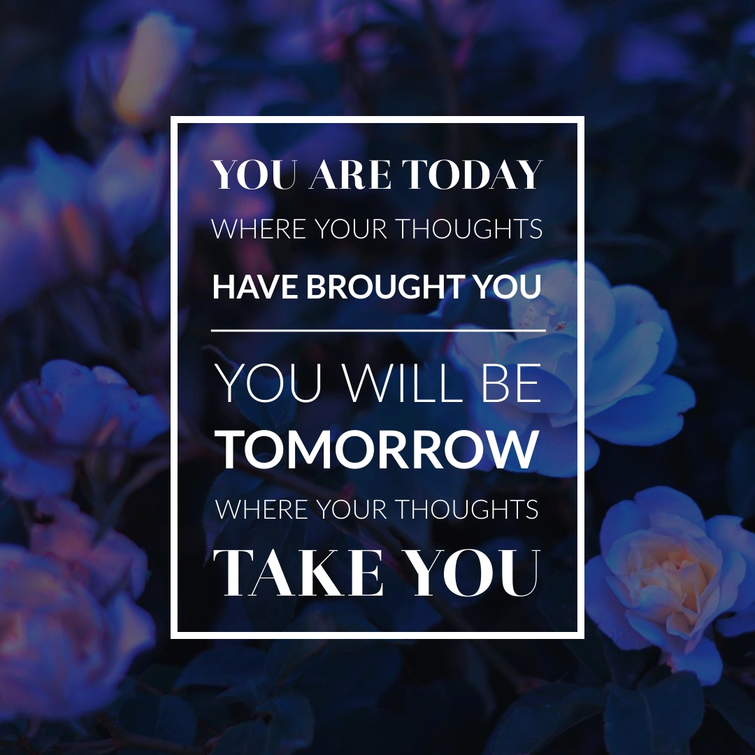 """""""You are today where your thoughts have brought you; you will be tomorrow where your thoughts take you."""" – James Allen"""