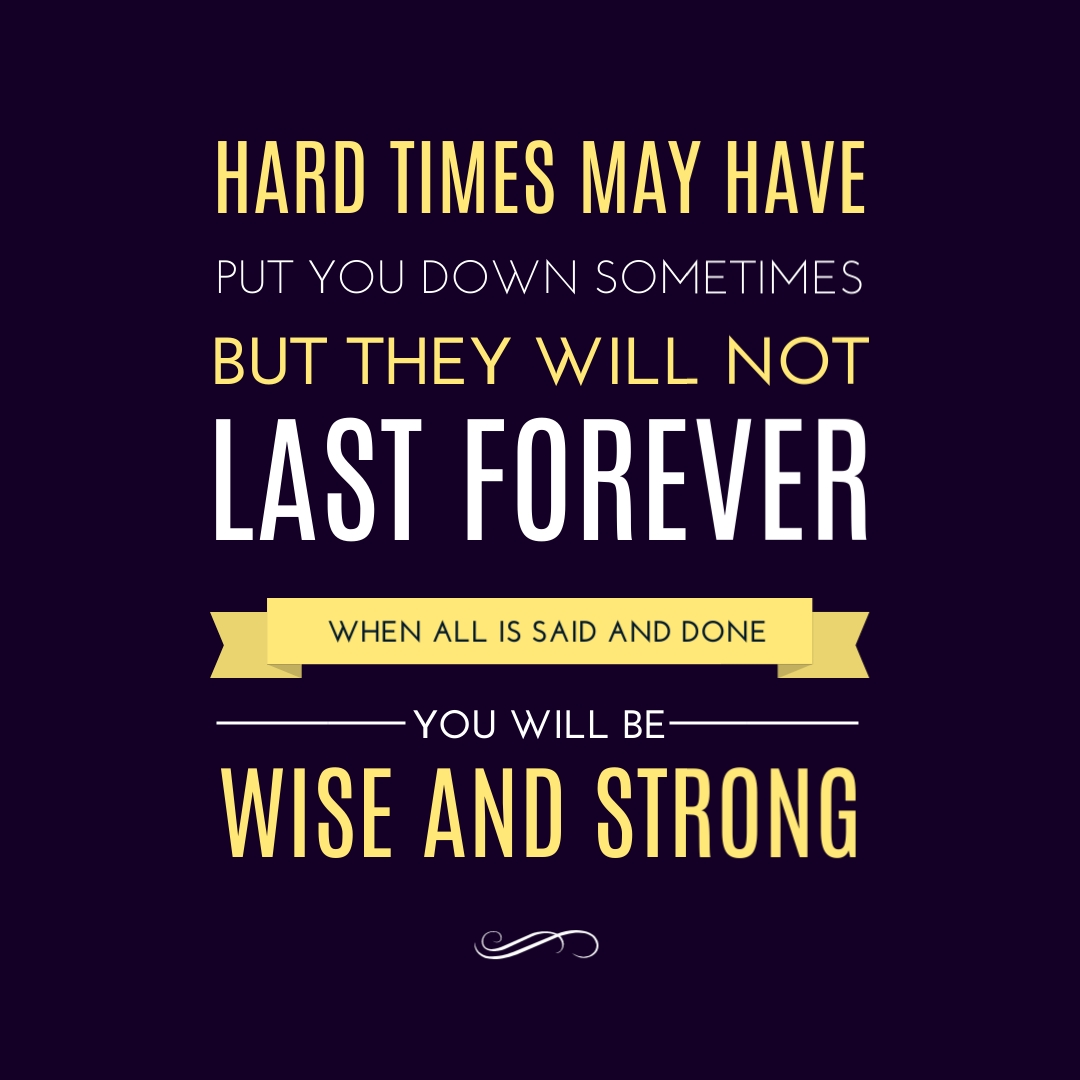 """""""Hard times may have put you down sometimes but they will not last forever. When all is said and done, you will be wise and strong."""" – Anurag Prakash Ray"""