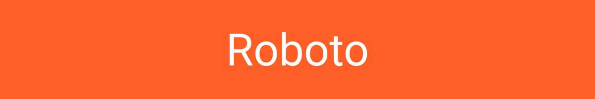 The font Roboto.